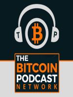 The Bitcoin Podcast #255