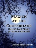 Magick At the Crossroads - Italian Folk Magic and the Old Religion