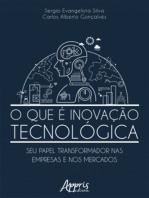 O Que é Inovação Tecnológica: Seu Papel Transformador nas Empresas e nos Mercados