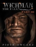 Wichman, The Fall (Part III)