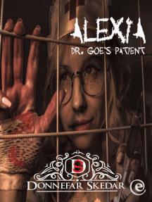 Alexia – Dr. Goe's Patient: Alexia