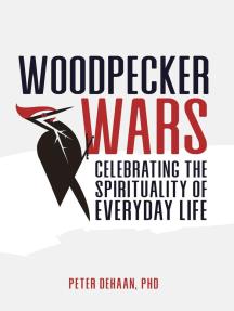 Woodpecker Wars: Celebrating the Spirituality of Everyday Life
