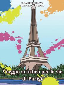Viaggio artistico per le vie di Parigi.: Libri creativi-antistress, #4