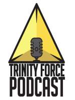 The Trinity Force Podcast - Episode 599
