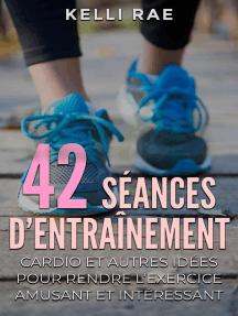 42 séances d'entraînement cardio et autres idées pour rendre l'exercice amusant et intéressant