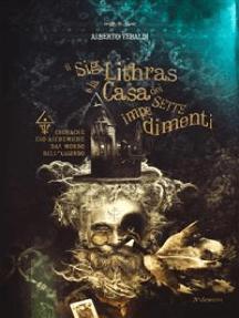 Il Sig. Lithras e la Casa dei sette impedimenti: Cronache eso-alchemiche dal mondo dell'assurdo
