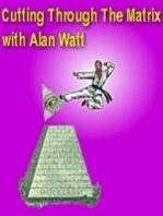 "Apr. 22, 2018 ""Cutting Through the Matrix"" with Alan Watt (Blurb, i.e. Educational Talk)"
