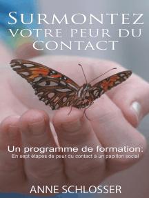 Surmontez votre peur du contact: Un programme de formation:  En sept étapes de peur du contact à un papillon social