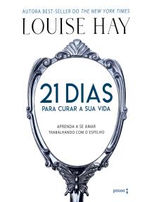 21 dias para curar sua vida: Amando a si mesmo trabalhando com o espelho
