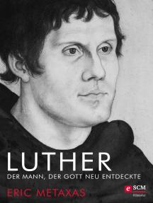 Luther: Der Mann, der Gott neu entdeckte