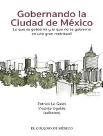 Gobernando la Ciudad de México.: Lo que se gobierna y lo que no se gobierna en una gran metrópoli.