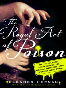 The Royal Art of Poison: Filthy Palaces, Fatal Cosmetics, Deadly Medicine, and Murder Most Foul