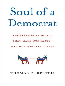 Soul of a Democrat: The Seven Core Ideals That Made Our Party - And Our Country - Great