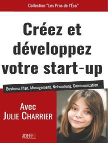 Créez et développez votre start-up: Business Plan, Management, Networking, Communication