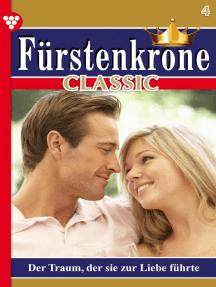 Fürstenkrone Classic 4 – Adelsroman: Der Traum, der sie zur Liebe führte