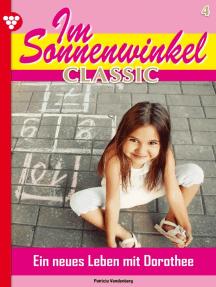 Im Sonnenwinkel Classic 4 – Familienroman: Ein neues Leben mit Dorothee