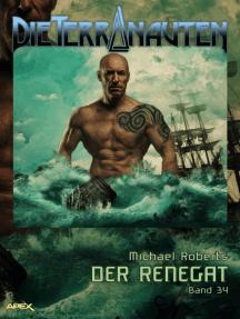 DIE TERRANAUTEN, Band 34: DER RENEGAT: Die große Science-Fiction-Saga!