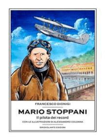 Mario Stoppani: Il pilota dei record