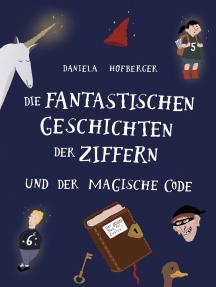 Die fantastischen Geschichten der Ziffern: und der magische Code