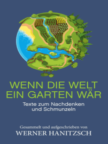 Wenn die Welt ein Garten wär: Texte zum Nachdenken und Schmunzeln