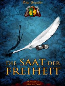 Die Saat der Freiheit: Die Chronik von Stahl und Feder