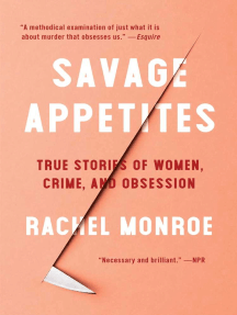 Savage Appetites: Four True Stories of Women, Crime, and Obsession