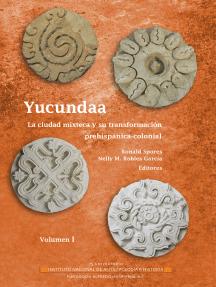 Yucundaa: La ciudad mixteca y su transformación prehispánica y colonial