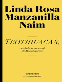 Teotihuacan, ciudad excepcional de Mesoamérica
