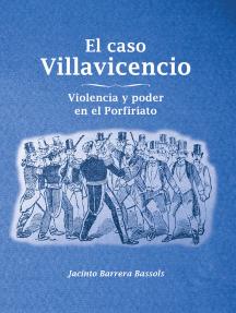 El caso Villavicencio: Violencia y poder en el Porfiriato