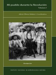 Mi pueblo durante la Revolución: Volumen I
