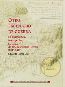 Otro escenario de guerra: La diplomacia insurgente: la misión de José Manuel de Herrera (1815-1817)