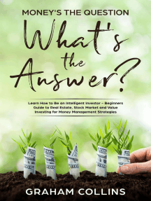 Money's the Question. What's the Answer?: Learn How to Be an Intelligent Investor – A Beginner's Guide to Real Estate, the Stock Market, and Value Investing for Money-Management Strategies