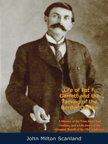 "Life of Pat F. Garrett and the Taming of the Border Outlaw: A History of the ""Gun Men"" And Outlaws, and a Life-Story of the Greatest Sheriff of the Old Southwest"