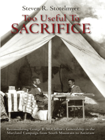 Too Useful to Sacrifice: Reconsidering George B. McClellan's Generalship in the Maryland Campaign from South Mountain to Antietam