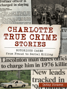 Charlotte True Crime Stories: Notorious Cases from Fraud to Serial Killing