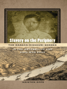 Slavery on the Periphery: The Kansas-Missouri Border in the Antebellum and Civil War Eras