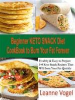 Beginner Keto Snack Diet Cookbook to Burn Fat Forever