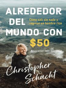 Alrededor del mundo con $50: Cómo salí sin nada y regresé un hombre rico