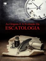 As Origens E A Evolução Da Escatologia