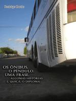 Os Ônibus, O PÊndulo, Uma Frase, Algumas HistÓrias E, QuiÇÁ, O Diploma (Livro Reportagem)