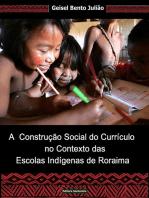 A ConstruÇÃo Social Do CurrÍculo No Contexto Das Escolas IndÍgenas De Roraima