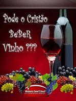 Pode O Cristão Beber Vinho