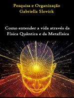 Como Entender A Vida Através Da Física Quântica E Da Metafísica