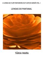 A Lenda Da Flor Pantaneira Ou Flor De XaraÉs Vol. I