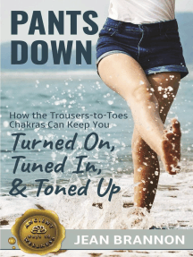 Pants Down: How the Trousers-to Toes Chakras Can Keep You Turned on, Tuned in, And Toned up: Ancient Ways to Wellness, #1