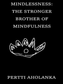 Mindlessness: The Stronger Brother of Mindfulness