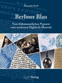 Berliner Blau: Vom frühneuzeitlichen Pigment zum modernen Hightech-Material