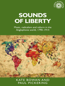 Sounds of liberty: Music, radicalism and reform in the Anglophone world, 1790–1914