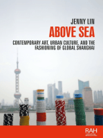 Above sea: Contemporary art, urban culture, and the fashioning of global Shanghai