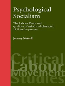 Psychological socialism: The Labour Party and qualities of mind and character, 1931 to the present